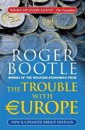 The Trouble with Europe: New and Updated Brexit Edition: Why the Eu Isn't Working, How It Can Be Reformed, What Could Take Its Place