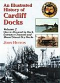An Illustrated History of Cardiff Docksqueen Alexandria Dock, Entrance Channel and Mount Stuart Dry Docks PT. 2