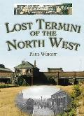 Disused Stations: Lost Termini of the North West