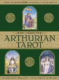 The Complete Arthurian Tarot: Includes Classic Deck with Revised and Updated Coursebook