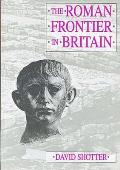 Roman Frontier in Britain: Hadrian's Wall, the Antonine Wall and Roman Policy in Scotland