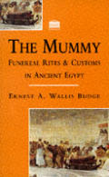 The mummy :funereal rites & customs in ancient Egypt
