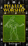 Phallic Worship a History of Sex & Sexu
