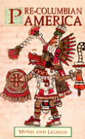 Pre Columbian America Myths & Legends