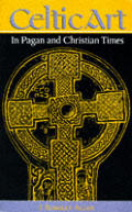 Celtic Art In Pagan & Christian Times
