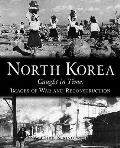 North Korea Caught in Time: Images of War and Reconstruction