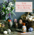 The Decorative Egg Book: Twenty Ideas for Creating Beautiful Displays