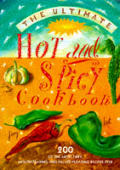 The ultimate hot and spicy cookbook :200 of the most fiery, mouth-searing and palate-pleasing recipes ever.