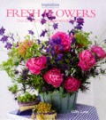 Fresh Flowers: Over 20 Imaginative Arrangements for the Home