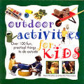 Outdoor Activities for Kids: Over 100 Fun, Practical Things to Do Outside