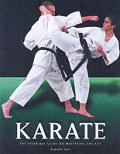 Karate: The Essential Guide to Mastering the Art