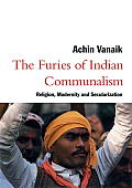 Furies of Indian Communalism Religion Modernity & Secularization