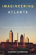 Imagineering Atlanta: The Politics of Place in the City of Dreams