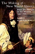 Making of New World Slavery From the Baroque to the Modern 1492 1800
