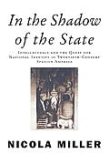 In the Shadow of the State: Intellectuals and the Quest for National Identity in Twentieth-Century Spanish America (Critical Studies in Latin American and Iberian Cultures)