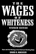 Wages of Whiteness : Race and the Making of the American Working Class, Revised Edition (Rev 99 - Old Edition) Cover