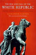 Rise & Fall of the White Republic Class Politics & Mass Culture in Nineteenth Century America