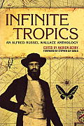 Infinite Tropics An Alfred Russel Wallace Collection