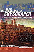 Pig & the Skyscraper Chicago A History of Our Future