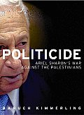 Politicide: Ariel Sharon's War Against the Palestinians