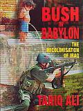 Bush in Babylon The Recolonisation of Iraq