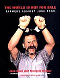 World is Not for Sale Farmers Against Junk Food