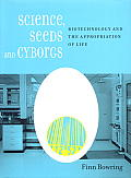 Science, Seeds, and Cyborgs: Biotechnology and the Appropriation of Life