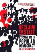 Reclaim the State: Adventures in Popular Democracy