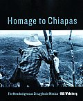 Homage to Chiapas The New Indigenous Struggles in Mexico