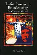 Latin American Broadcasting : From Tango To Telenova (97 Edition)