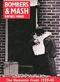 Bombers & Mash The Domestic Front 1939 45