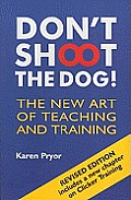 Don't Shoot the Dog!: The New Art of Teaching and Training Cover