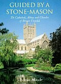 Guided by a Stonemason The Cathedrals Abbeys & Churches of Britain Unveiled