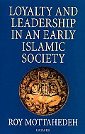 Loyalty & Leadership in an Early Islamic Society