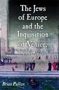 The Jews of Europe and the Inquisition of Venice: 1550-1620