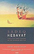 Sadeq Hedayat: The Life and Legend of an Iranian Writer