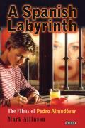 A Spanish Labyrinth: Films of Pedro Almodovar, the