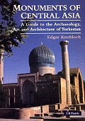 Monuments of Central Asia A Guide to the Archaeology Art & Architecture of Turkestan