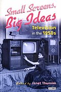 Small Screens, Big Ideas: Television in the 1950s Cover