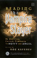 Reading the Vampire Slayer The New Updated Unofficial Guide to Buffy & Angel