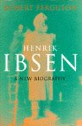 Henrik Ibsen A New Biography