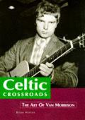 Celtic Crossroads The Art Of Van Morrison