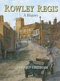 Rowley Regis A History