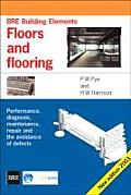 Floors and Flooring: Performance, Diagnosis, Maintenance, Repair and the Avoidance of Defects (Bre Building Elements Series) (Br 460)