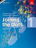 Joining the Dots, Book 1 (Piano): a Fresh Approach To Piano Sight-reading