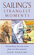 Sailing's Strangest Moments: Extraordinary But True Tales from Over 900 Years of Sailing (Strangest)