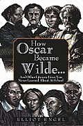 How Oscar Became Wilde: and Other Literary Lives You Never Learned About in School