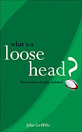 What Is a Loose-Head?: The Mysteries of Rugby Union Explained