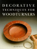 Decorative Techniques For Woodturners