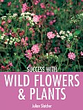 Success with Wild Flowers & Plants (Success With...)